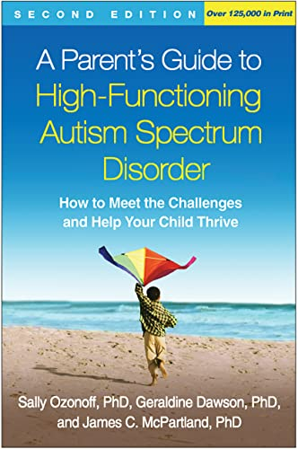 a-parents-guide-to-high-functioning-autism-spectrum-disorder-second-edition-how-to-meet-the-challenges-and-help-your-child-thrive