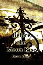 Before the Moonrise by Dawn Gray