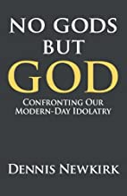 No gods but God: Confronting Our Modern-Day…