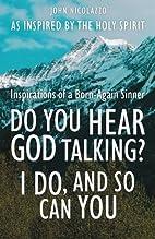 Do You Hear God Talking? I Do, and So Can…