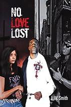 No Love Lost by J. W. Smith