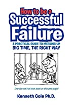 How to Be a Successful Failure: A Practical…