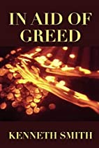 In Aid of Greed by Kenneth Smith