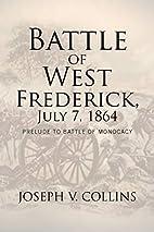 Battle of West Frederick, July 7, 1864:…