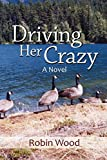 Wood, Robin: Driving Her Crazy: A Novel