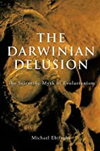 The Darwinian Delusion: The Scientific Myth…