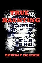 True Haunting by Edwin F. Becker