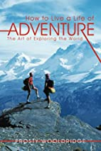 How to Live a Life of Adventure: The Art of…