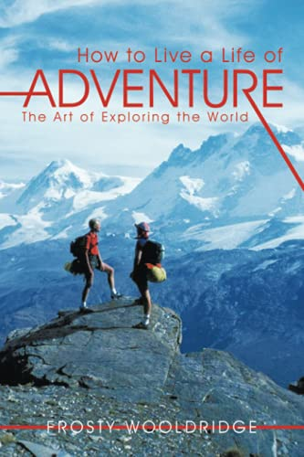 how-to-live-a-life-of-adventure-the-art-of-exploring-the-world