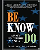 Department of the Army: Be, Know, Do: Army Leadership Manual