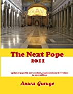 The Next Pope 2011 by Anura Guruge