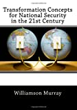 Murray, Williamson: Transformation Concepts for National Security in the 21st Century