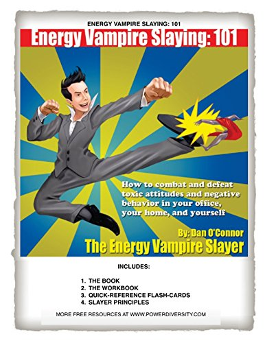 energy-vampire-slaying-101-how-to-combat-negativity-and-toxic-attitudes-in-your-office-in-your-home-and-in-yourself