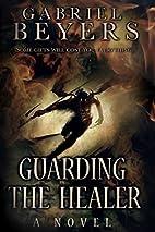 Guarding the Healer by Gabriel Beyers