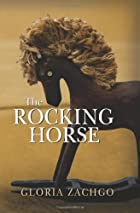 The Rocking Horse by Gloria Zachgo