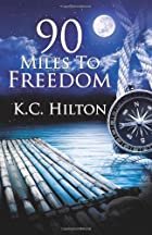 90 Miles To Freedom by KC Hilton