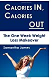James, Samantha: Calories In, Calories Out: The One Week Weight Loss Makeover