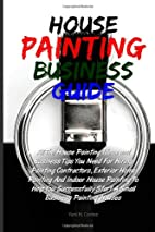 House Painting Business Guide: All The House…