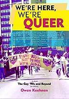 We're Here, We're Queer by Owen Keehnen
