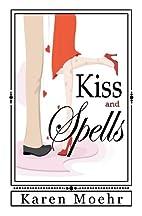 Kiss and Spells (Volume 1) by Karen R. Moehr
