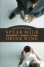 Speak Milk. Drink Wine: Becoming a Global…