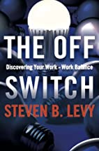 The Off Switch: Discovering Your Work-Work…