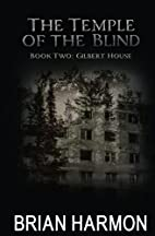 Gilbert House: (The Temple of the Blind #2)…
