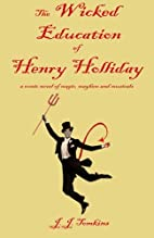 The Wicked Education Of Henry Holliday: a…