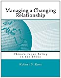 Ross, Robert S.: Managing a Changing Relationship: China's Japan Policy in the 1990s