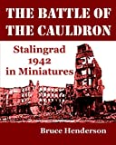 Henderson, Bruce: The Battle of the Cauldron: Stalingrad 1942 in Miniatures