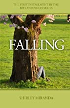 Falling: Bits and Pieces by Shirley Miranda