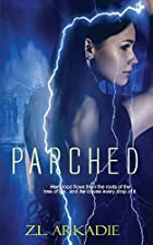 Parched (Parched, #1) by Z.L Arkadie
