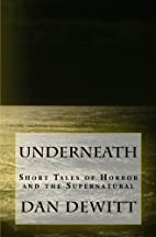 Underneath: Short Tales of Horror and the…