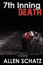 7th Inning Death by Allen Schatz