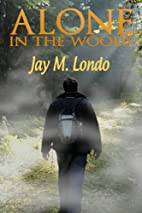Alone in the woods by jay m londo