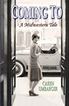 Coming to : a midwestern tale by Caren…