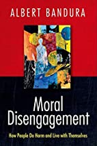 Moral Disengagement: How People Do Harm and…
