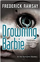 Drowning Barbie: An Ike Schwartz Mystery…