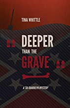 Deeper Than the Grave by Tina Whittle