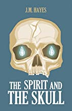 The Spirit and the Skull by J. M. Hayes