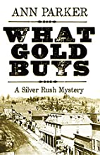 What Gold Buys (Silver Rush Mysteries) by…