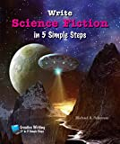 Schuman, Michael A.: Write Science Fiction in 5 Simple Steps (Creative Writing in 5 Simple Steps)