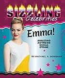 Schuman, Michael A.: Emma!: Amazing Actress Emma Stone (Sizzling Celebrities)