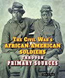 Ford, Carin T.: The Civil War's African-American Soldiers Through Primary Sources (The Civil War Through Primary Sources)