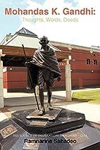 Mohandas K. Gandhi: Thoughts, Words, Deeds:…