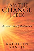 I Am The Change I Seek by Kathleen Suneja