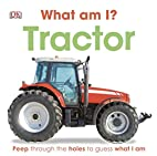 Tractor (What Am I?) by DK Publishing