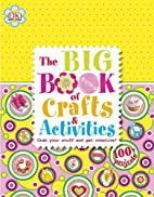 The Big Book of Crafts and Activities by DK…