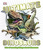 Ultimate Dinosaurs by DK Publishing