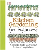 Kitchen Gardening for Beginners by Simon…